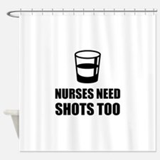Nurses Need Shots Too Shower Curtain