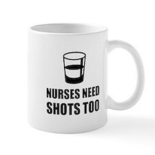 Nurses Need Shots Too Mugs