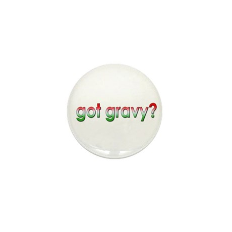 Got Gravy? Mini Button