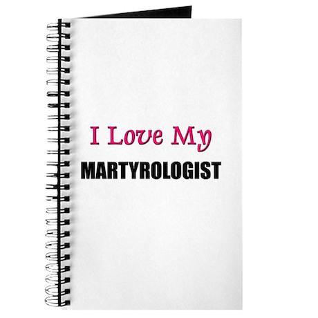 I Love My MARTYROLOGIST Journal