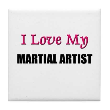 I Love My MARTIAL ARTIST Tile Coaster