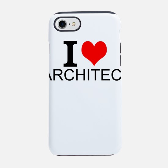 I Love Architecture iPhone 7 Tough Case