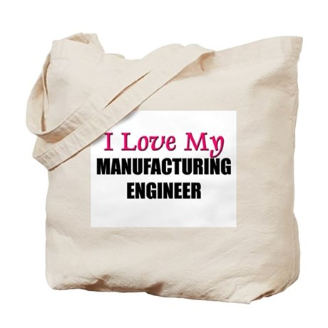 I Love My MANUFACTURING ENGINEER Tote Bag