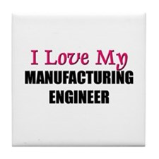 I Love My MANUFACTURING ENGINEER Tile Coaster