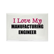 I Love My MANUFACTURING ENGINEER Rectangle Magnet