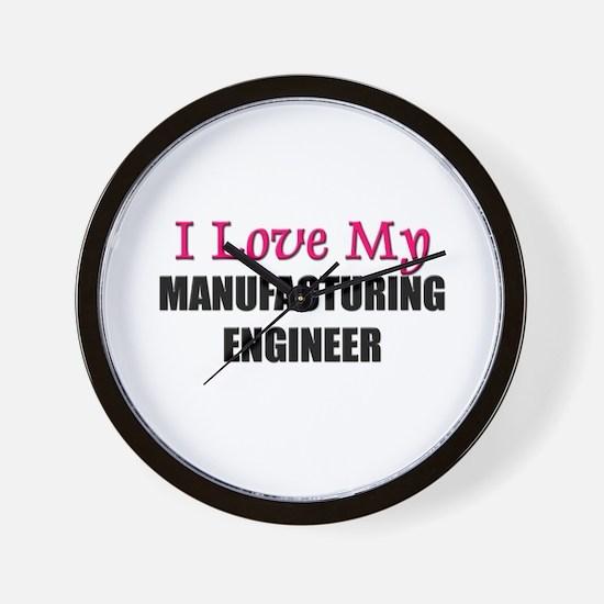 I Love My MANUFACTURING ENGINEER Wall Clock