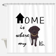 Home is Where My (dog) is Shower Curtain