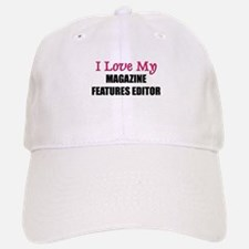 I Love My MAGAZINE FEATURES EDITOR Baseball Baseball Cap