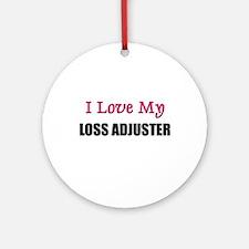 I Love My LOSS ADJUSTER Ornament (Round)