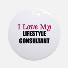 I Love My LIFESTYLE CONSULTANT Ornament (Round)