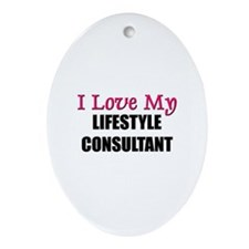 I Love My LIFESTYLE CONSULTANT Oval Ornament