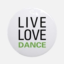 Live Love Dance Ornament (Round)