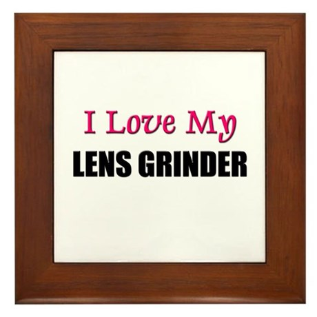 I Love My LENS GRINDER Framed Tile
