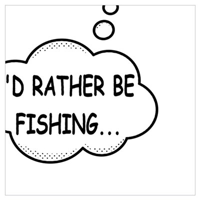 I'd Rather Be Fishing Speech Bubble Poster
