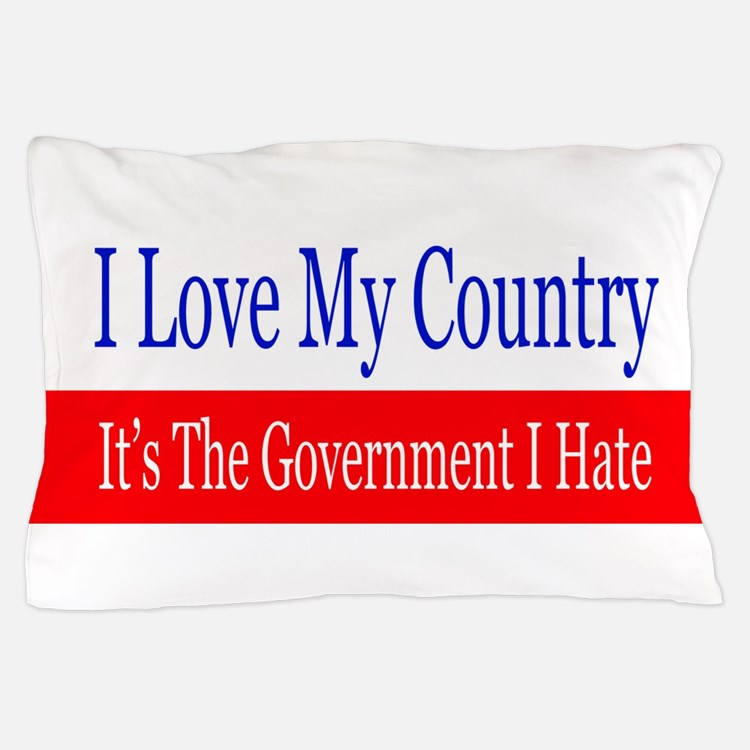 Love My Country Hate The Government Pillow Case