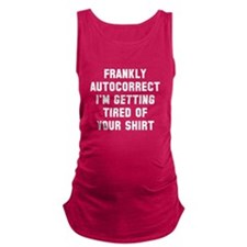autocorrect tired Maternity Tank Top