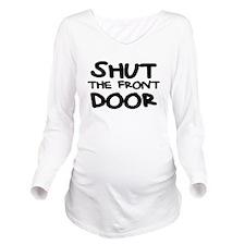 SHUT THE FRONT DOOR Long Sleeve Maternity T-Shirt