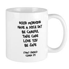 GOOD MORNING, HAVE A NICE DAY, BE CAREFUL, TA Mugs
