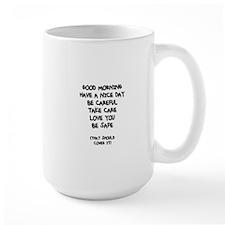 GOOD MORNING, HAVE A NICE DAY, BE CAREFUL, TA Mugs