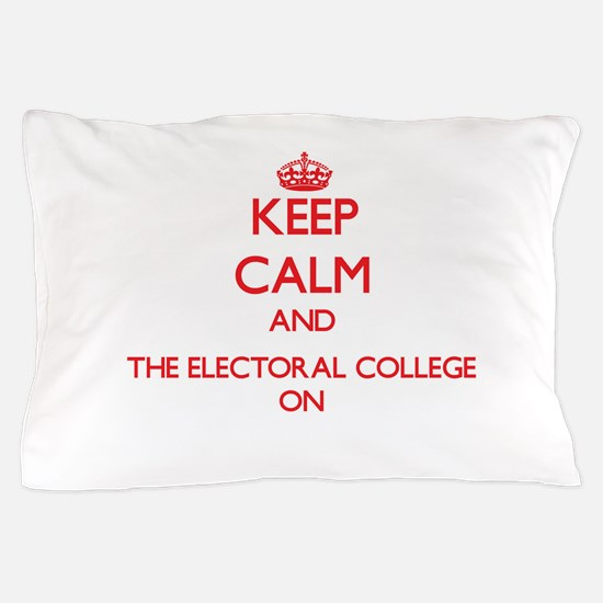 Keep Calm and THE ELECTORAL COLLEGE ON Pillow Case