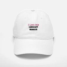 I Love My LANDSCAPE MANAGER Baseball Baseball Cap