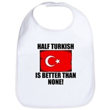 Half Turkish Is Better Than None Bib