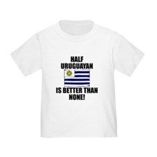 Half Uruguayan Is Better Than None T-Shirt