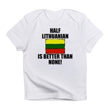 Half Lithuanian Is Better Than None Infant T-Shirt
