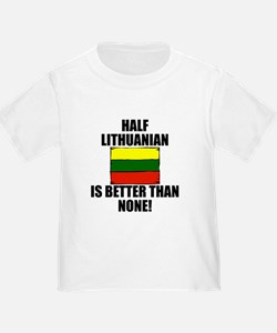 Half Lithuanian Is Better Than None T-Shirt