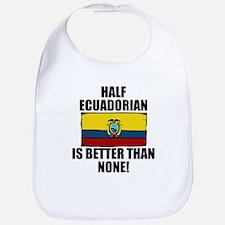 Half Ecuadorian Is Better Than None Bib