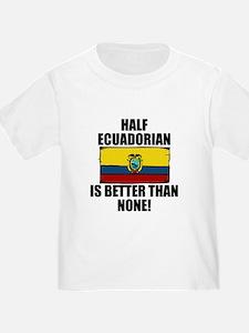 Half Ecuadorian Is Better Than None T-Shirt