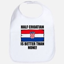 Half Croatian Is Better Than None Bib