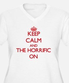 Keep Calm and The Horrific ON Plus Size T-Shirt