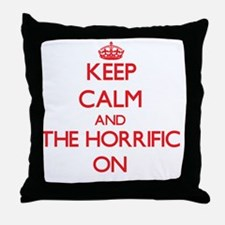Keep Calm and The Horrific ON Throw Pillow