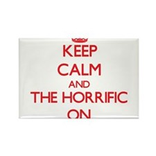 Keep Calm and The Horrific ON Magnets