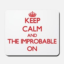 Keep Calm and The Improbable ON Mousepad