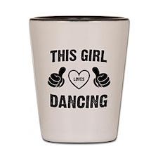 THIS GIRL LOVES DANCING Shot Glass