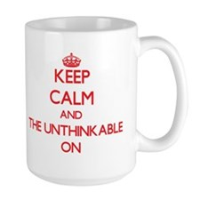 Keep Calm and The Unthinkable ON Mugs
