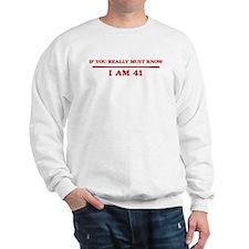 I am 41 Sweatshirt