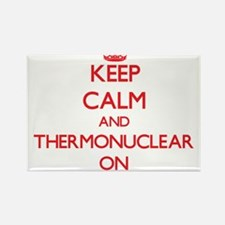 Keep Calm and Thermonuclear ON Magnets