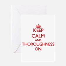 Keep Calm and Thoroughness ON Greeting Cards