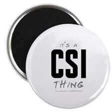 It's a CSI Thing Magnet