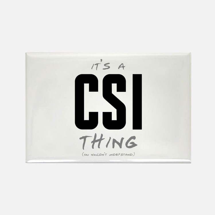 It's a CSI Thing Rectangle Magnet