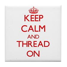 Keep Calm and Thread ON Tile Coaster