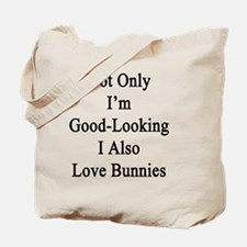 Not Only I'm Good Looking I Also Love Bun Tote Bag