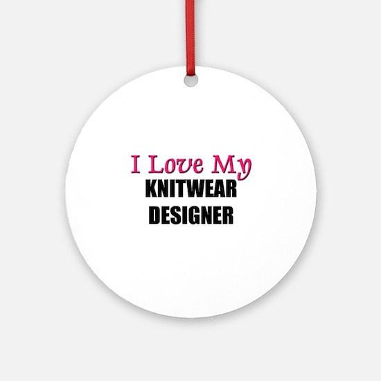 I Love My KNITWEAR DESIGNER Ornament (Round)