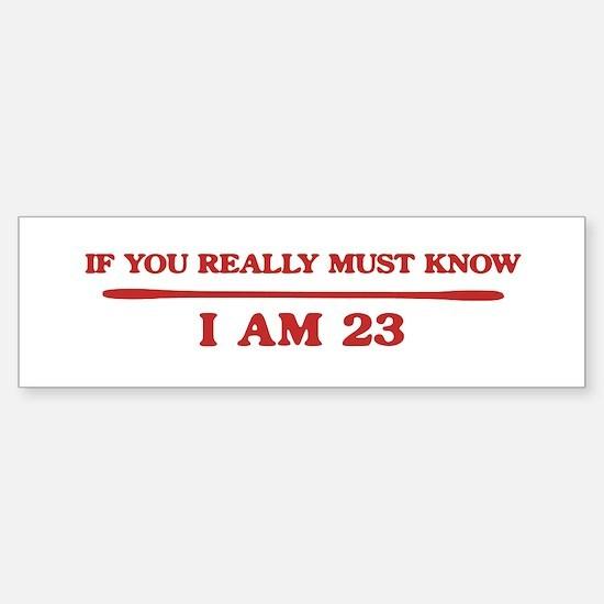 I am 23 Bumper Bumper Bumper Sticker