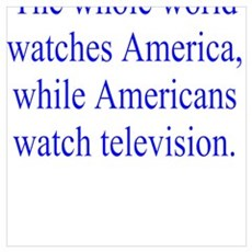 The whole world watches America Poster