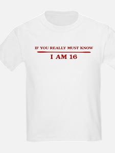 I am 16 T-Shirt