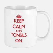 Keep Calm and Tonsils ON Mugs